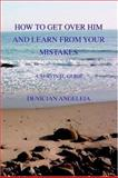 How to Get over Him and Learn from Your Mistakes, Denician Angeleia Staff, 0595386709