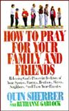 How to Pray for Your Family and Friends, Quin Sherrer and Ruthanne Garlock, 0892836709