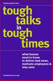 Tough Talks in Tough Times : What Bosses Need to Know to Deliver Bad News, Motivate Employees, Heck, Jean Palmer, 0982616708