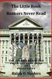 The Little Book Bankers Never Read, Ralph O. Nieders, 0984526706