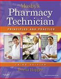 Mosby's Pharmacy Technician : Principles and Practice, Hopper, Teresa, 1437706703