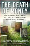 The Death of Money, James Rickards, 1591846706