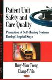 Patient Unit Safety and Care Quality : Promotion of Self-Healing Systems During Hospital Stays, Tzeng, Huey-Ming and Yin, Chang-Yi, 1604566701