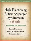 High-Functioning Autism - Asperger Syndrome in Schools : Assessment and Intervention, Sansosti, Frank J. and Powell-Smith, Kelly A., 1606236709