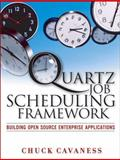 Quartz Job Scheduling Framework : Building Open Source Enterprise Applications, Cavaness, Chuck, 0131886703