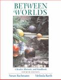 Between Worlds : A Reader, Rhetoric, and Handbook, Bachmann, Susan and Barth, Melinda, 0321106709