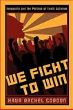 We Fight to Win : Inequality and the Politics of Youth Activism, Gordon, Hava Rachel, 0813546702