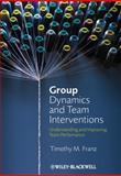 Group Dynamics and Team Interventions : Understanding and Improving Team Performance, Franz, Timothy M., 1405186704