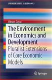 The Environment in Economics and Development : Pluralist Extensions of Core Economic Models, Dayal, Vikram, 8132216709