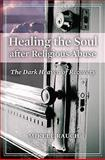 Healing the Soul after Religious Abuse, Mikele Rauch, 0313346704