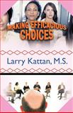 Making Efficacious Choices, Larry Kattan M. S., 1426966709