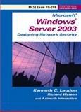 Microsoft Windows Server 2003 Designing Network Security : MCSE Exam 70-298, Laudon, Kenneth C. and Watson, Richard, 0131176706