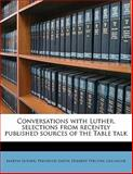 Conversations with Luther, Selections from Recently Published Sources of the Table Talk, Martin Luther and Preserved Smith, 114562670X