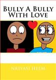 Bully a Bully with Love, Miss Nkiyasi L Helm, 1484996704