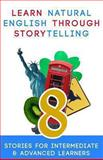 Learn Natural English Through Storytelling: 8 Stories for Intermediate and Advanced Learners, Sylvia Guinan and Moundir Al Amrani, 1491066709