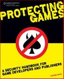 Protecting Games : A Security Handbook for Game Developers and Publishers, Davis, Steven, 1584506709
