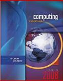 Computing Essentials 2008, Complete Edition, O'Leary, Timothy J. and O'Leary, Linda I., 0073516708