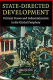 State-Directed Development : Political Power and Industrialization in the Global Periphery, Kohli, Atul, 0521836700