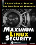 Maximum Linux Security : A Hacker's Guide to Protecting Your Linux Server and Network with CD-ROM, Anonymous, 0672316706