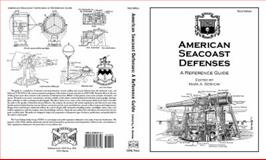 American Seacoast Defenses : A Reference Guide, Berhow, Mark, 0974816701