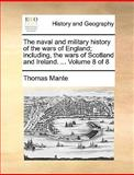 The Naval and Military History of the Wars of England; Including, the Wars of Scotland and Ireland, Thomas Mante, 1140656708