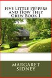 Five Little Peppers and How They Grew Book 1, Margaret Sidney, 1490436707
