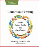 Continuous Testing : With Ruby, Rails, and JavaScript, Rady, Ben and Coffin, Rod, 1934356700