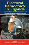 Electoral Democracy in Uganda : Understanding Institutional Processes and Outcomes of the 2006 Multiparty Elections, Kiiza, Julius and Makara, Sabiti, 9970026704