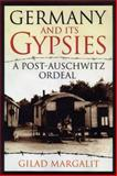 Germany and Its Gypsies : A Post-Auschwitz Ordeal, Margalit, Gilad, 0299176703