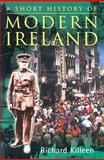 Short History of Modern Ireland, Killeen, Richard, 0773526706