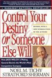 Control Your Destiny or Someone Else Will : How Jack Welch Has Made General Electric the World's Most Competitive Company, Tichy, Noel M. and Sherman, Stratford, 0887306705