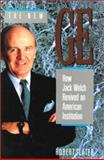 The New GE : How Jack Welch Revived an American Institution, Slater, Robert, 1556236700
