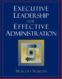 Exective Leadership for Effective Administration, Norton, M. Scott, 0205386717