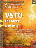 VSTO for Mere Mortals : A VBA Developer's Guide to Microsoft Office Development Using Visual Studio 2005 Tools for Office, McGrath, Kathleen and Stubbs, Paul, 0321426711