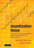 Quantization Noise : Roundoff Error in Digital Computation, Signal Processing, Control, and Communications, Widrow, Bernard and Kollár, István , 0521886716