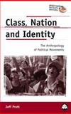 Class, Nation and Identity : The Anthropology of Political Movements, Pratt, Jeff C., 0745316719