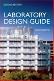 Laboratory Design Guide : For Clients, Architects and Their Design Team: The Laboratory Design Process from Start to Finish, Griffin, Brian, 0750646713