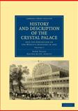 History and Description of the Crystal Palace : And the Exhibition of the World's Industry In 1851, Tallis, John, 1108026710