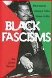 Black Fascisms : African American Literature and Culture Between the Wars, Thompson, Mark Christian, 0813926718