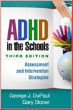 ADHD in the Schools, Third Edition : Assessment and Intervention Strategies, DuPaul, George J. and Stoner, Gary, 1462516718