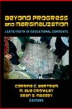 Between Progress and Marginalization : LGBTQ Youth in and Out of School, Massey, Sean G. and Crowley, M. Sue, 143310671X