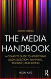 The Media Handbook : A Complete Guide to Advertising Media Selection, Planning, Research, and Buying, Katz, Helen, 041585671X