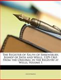 The Register of Ralph of Shrewsbury, Bishop of Bath and Wells, 1329-1363, Anonymous and Anonymous, 114739671X
