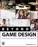 Beyond Game Design : Nine Steps Towards Creating Better Videogames, Bateman, Chris, 1584506717
