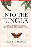 Into the Jungle : Great Adventures in the Search for Evolution, Carroll, Sean B. and Campbell, Neil A., 0321556712
