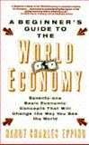 A Beginner's Guide to World Economy, Randy C. Epping, 0679736719