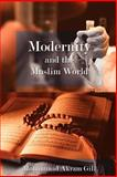 Modernity and the Muslim World, Mohammad Akram Gill, 1425956718
