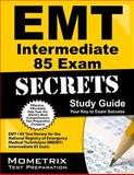 EMT Intermediate 85 Exam Secrets Study Guide : EMT-I 85 Test Review for the National Registry of Emergency Medical Technicians (NREMT) Intermediate 85 Exam, EMT Exam Secrets Test Prep Team, 160971671X