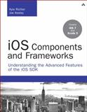 iOS Components and Frameworks : Understanding the Advanced Features of iOS SDK, Richter, Kyle and Keeley, Joe, 0321856716