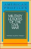 Military Leaders of the Civil War, Patrick A. Tracey, 0816026718